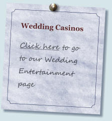 Wedding Casinos  Click here to go to our Wedding Entertainment page